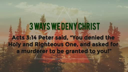 3 Ways We Deny Christ - 1/8/2016