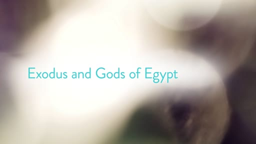 Exodus and Gods of Egypt