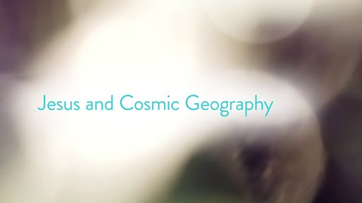 Jesus and Cosmic Geography