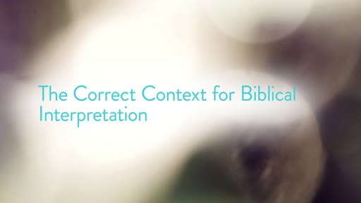 The Correct Context for Biblical Interpretation