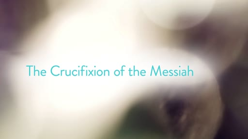 The Crucifixion of the Messiah
