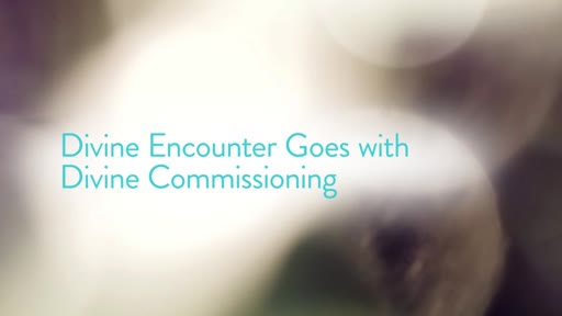 Divine Encounter Goes with Divine Commissioning