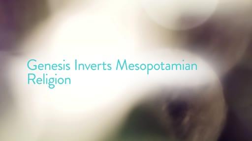Genesis Inverts Mesopotamian Religion