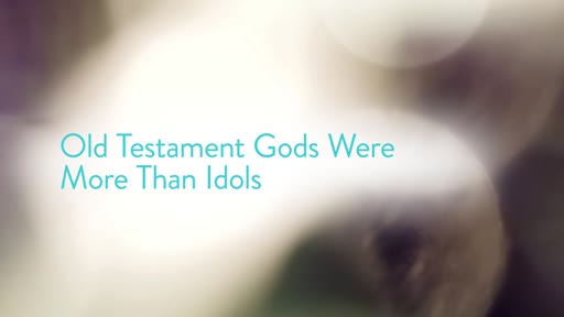 Old Testament Gods Were More Than Idols