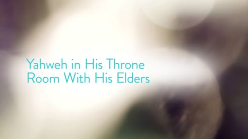 Yahweh in His Throne Room With His Elders