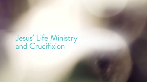 Jesus' Life Ministry and Crucifixion