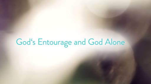 God's Entourage and God Alone