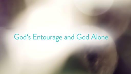 God's Entourage and God Alone