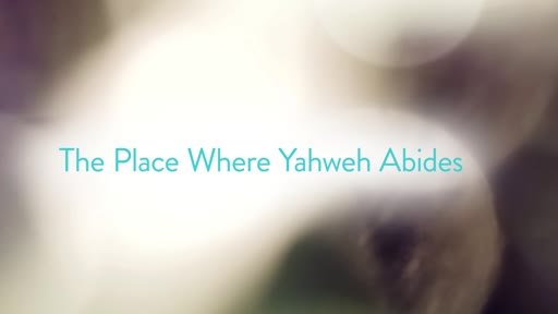 The Place Where Yahweh Abides