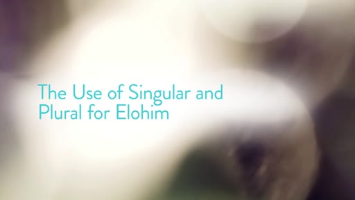 The Use of Singular and Plural for Elohim