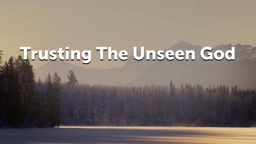 Trusting The Unseen God