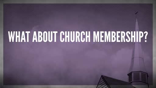 What About Church Membership?