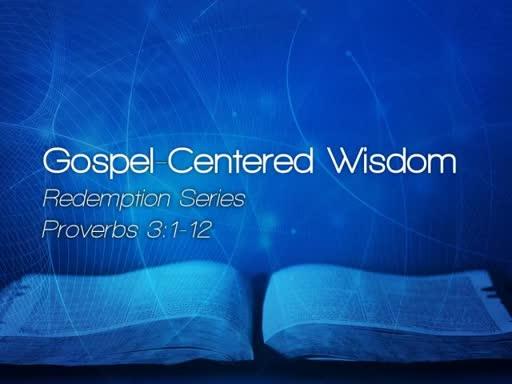 Gospel-Centered Wisdom - June 4, 2017