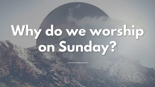 Why do we worship on Sunday - 10/16/2016