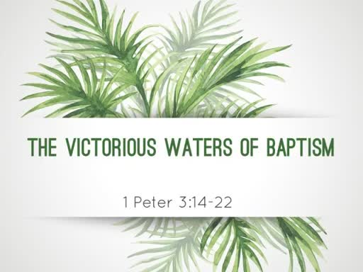 The Victorious Waters of Baptism