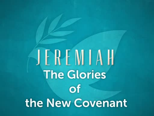 The Glories of the New Covenant