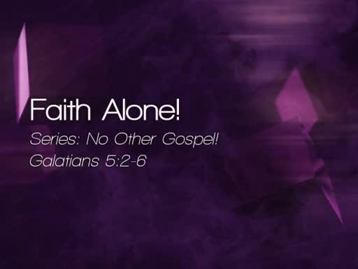 Faith Alone! - October 16, 2016