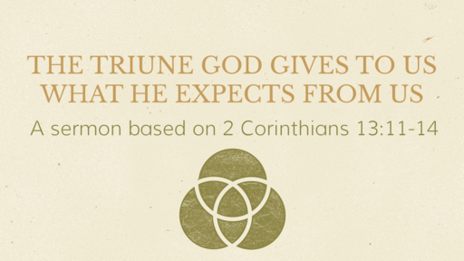 The Triune God Gives to Us What He Expects from Us