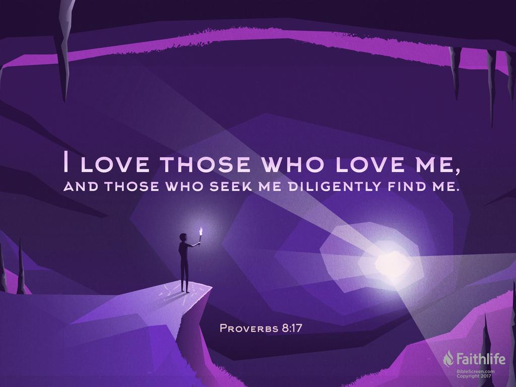 I love those who love me, and those who seek me diligently find me.