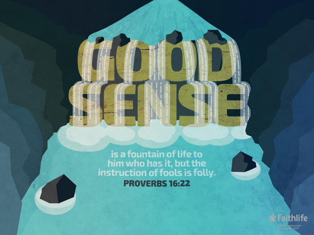 Good sense is a fountain of life to him who has it, but the instruction of fools is folly.
