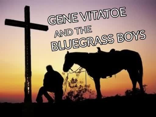 Gene Vitatoe and the Bluegrass Boys & Forgiveness an Application June 11 2017