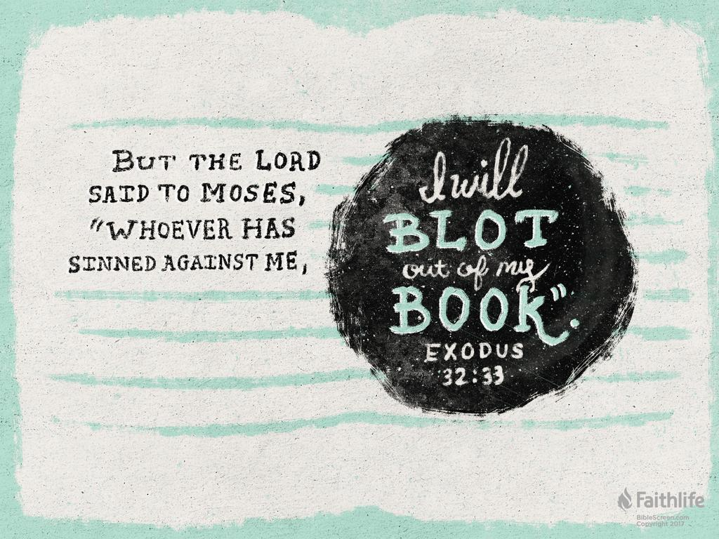 """But the Lord said to Moses, """"Whoever has sinned against me, I will blot out of my book."""