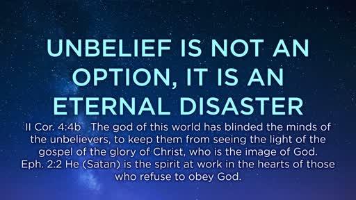 Unbelief is not an Option, it is an Eternal Disaster - 3/26/2017