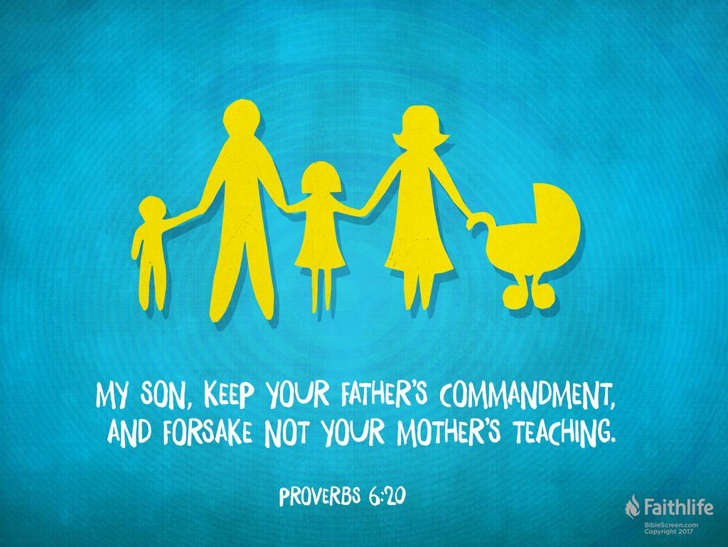 My son, keep your father's commandment, and forsake not your mother's teaching.