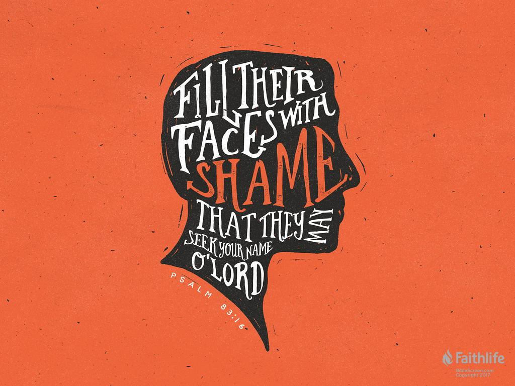 Fill their faces with shame, that they may seek your name, O Lord.