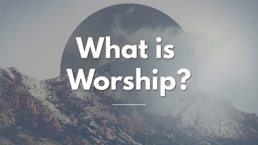 What is Worship? - 10/9/2016