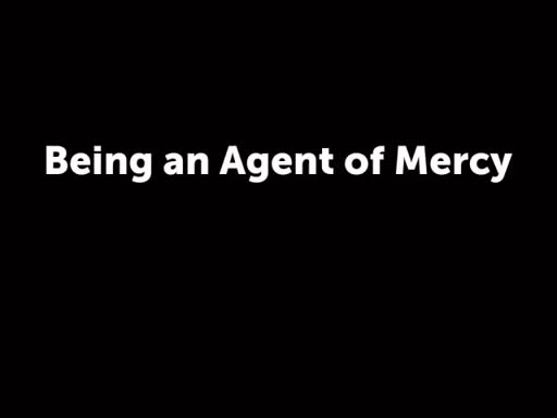Being an Agent of Mercy