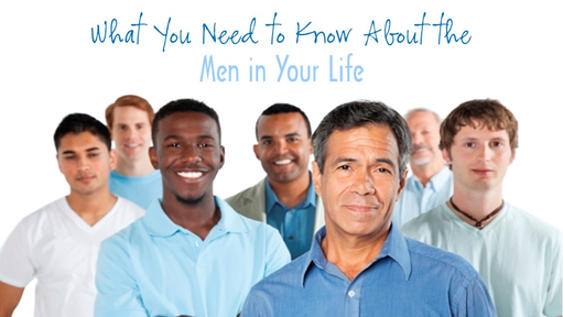 What You Need to Know About the Men in Your Life
