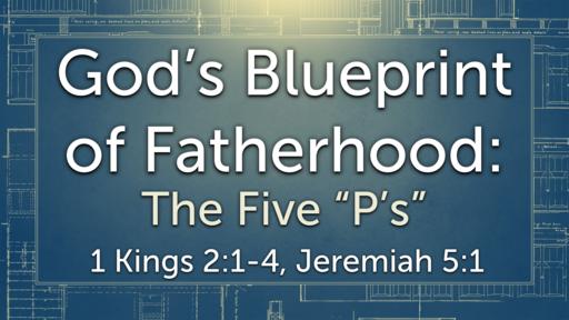 "God's Blueprint of Fatherhood: The Five ""P's """