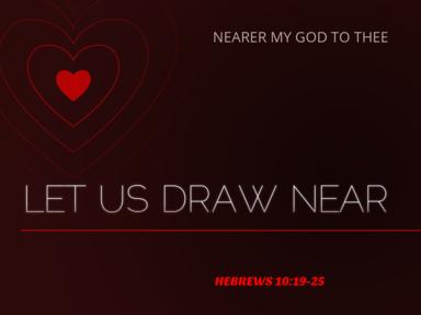 06 18 2017 Let Us Draw Near