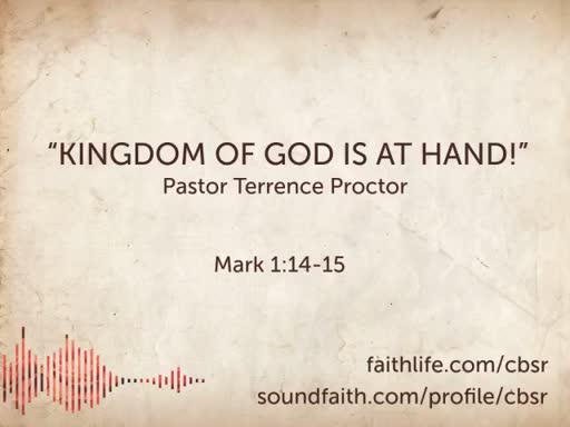 Kingdom of God is at Hand! (Mark 1:14-15)