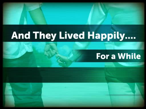 And They Lived Happily.... For a While