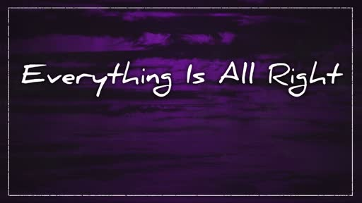 Everything Is All Right