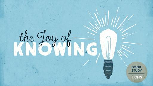 The Joy of Knowing 1 John 3:18-24 Assurance