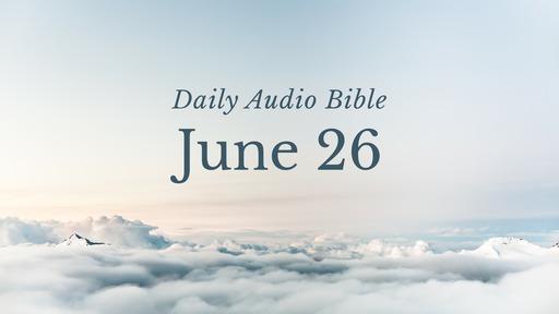 Daily Audio Bible – June 26, 2017