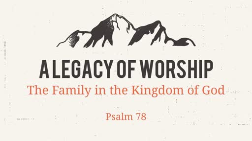 Legacy of Worship: The Family in the Kingdom of God