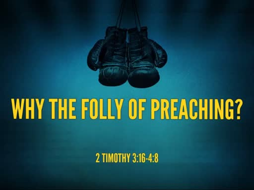 Why the Folly of Preaching?
