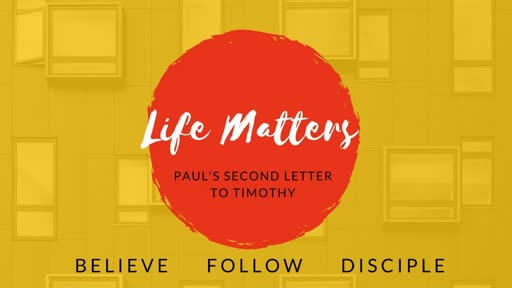 Life Matters - part 1 - SEE - 2 Timothy 1:1-18