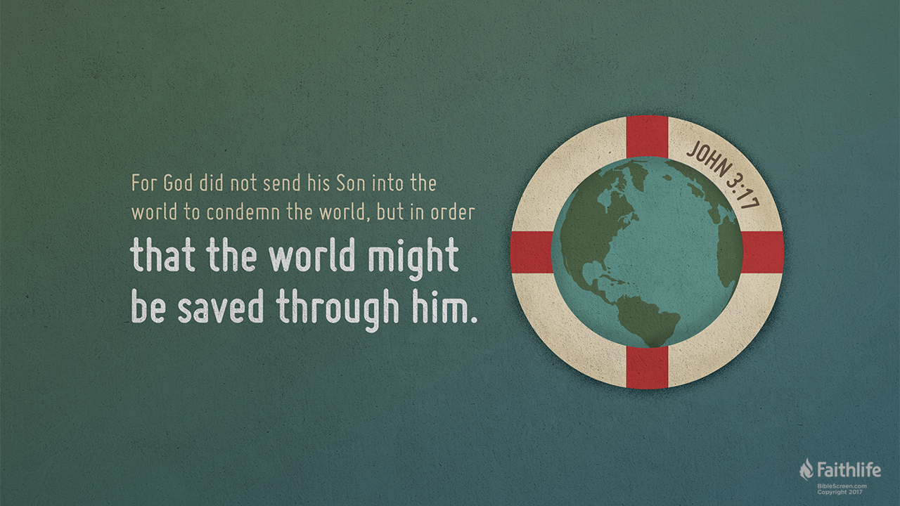 For God sent the Son into the world, not to condemn the world, but that the world might be saved through him.