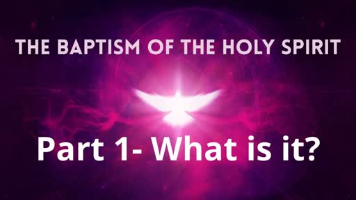 The Baptism of the Holy Spirit (Part 1)
