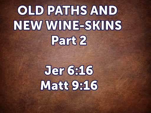 OLD PATHS AND NEW WINESKINS Pt 2