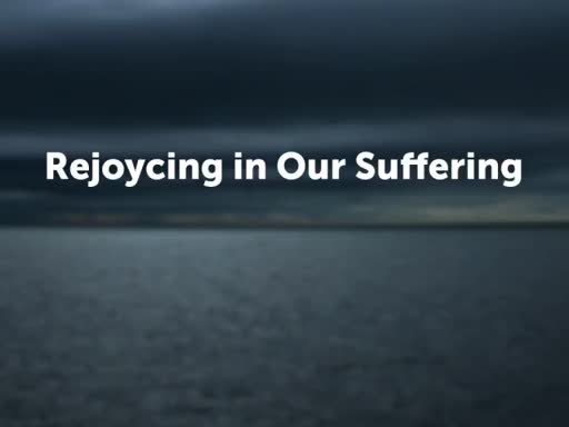 Rejoycing in Our Suffering