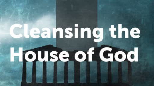 Cleansing the House of God