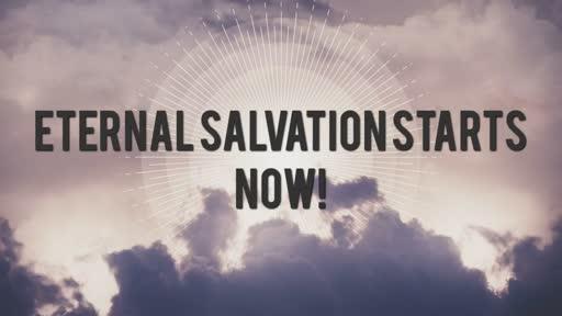 Eternal Salvation Starts Now - 10/16/2016