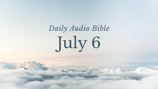 Daily Audio Bible – July 6, 2017