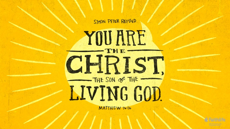 You are the Christ, the Son of the Living God